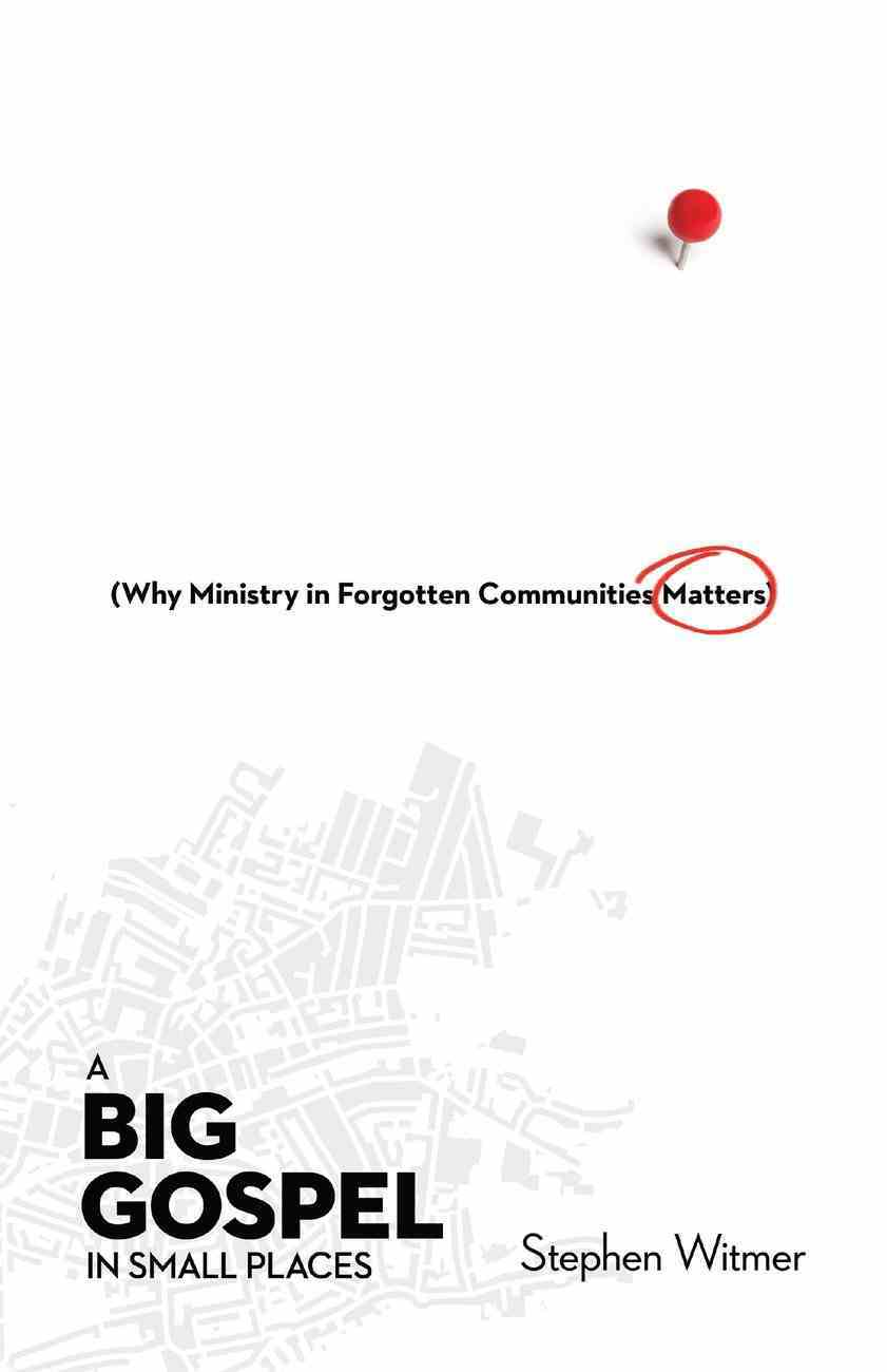 A Big Gospel in Small Places: Why Ministry in Forgotten Communities Matters Paperback
