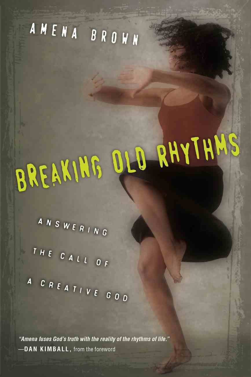 Breaking Old Rhythms: Answering the Call of a Creative God Paperback