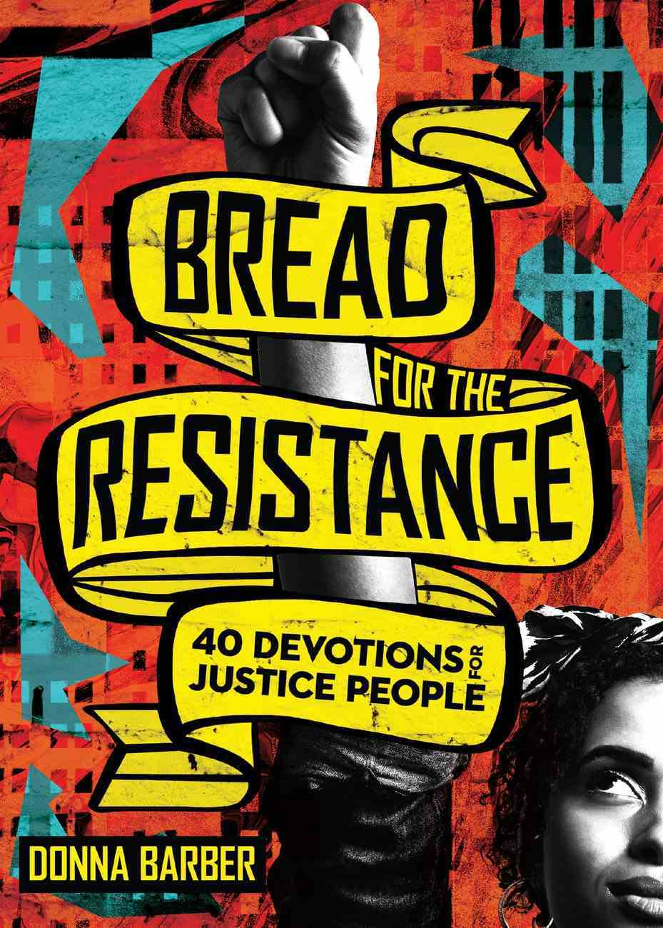 Bread For the Resistance: Forty Devotions For Justice People Paperback