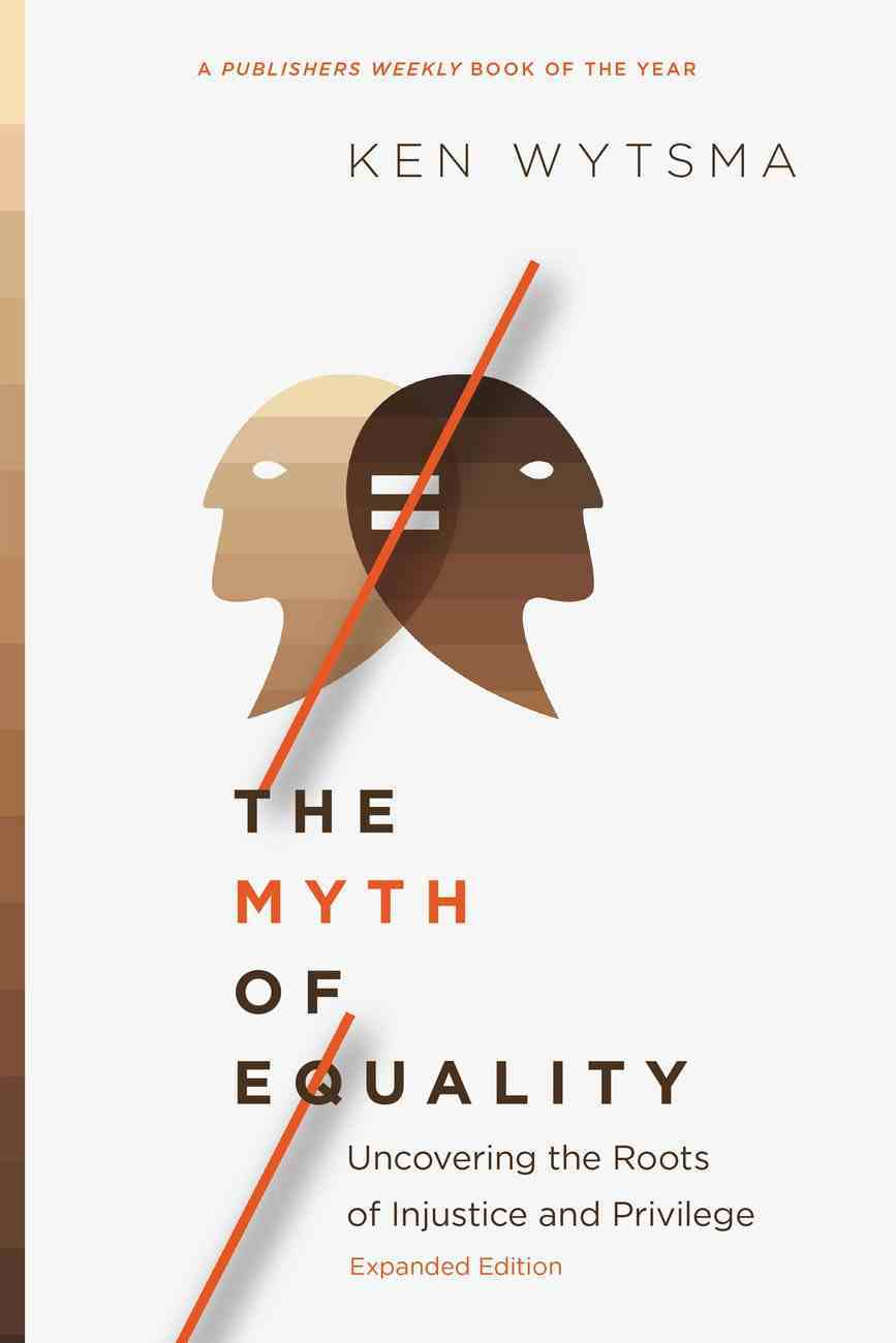 The Myth of Equality: Uncovering the Roots of Injustice and Privilege Paperback