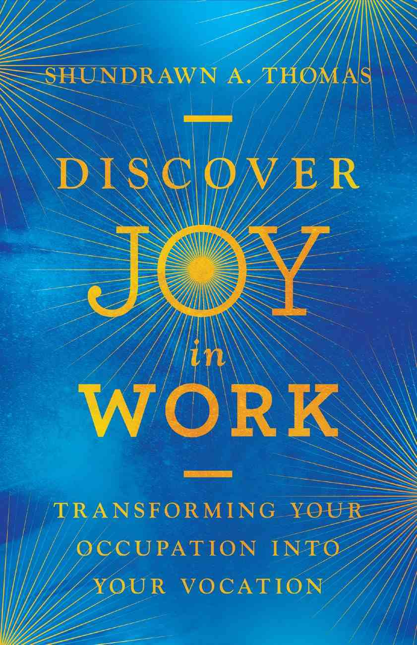 Discover Joy in Work: Transforming Your Occupation Into Your Vocation Hardback