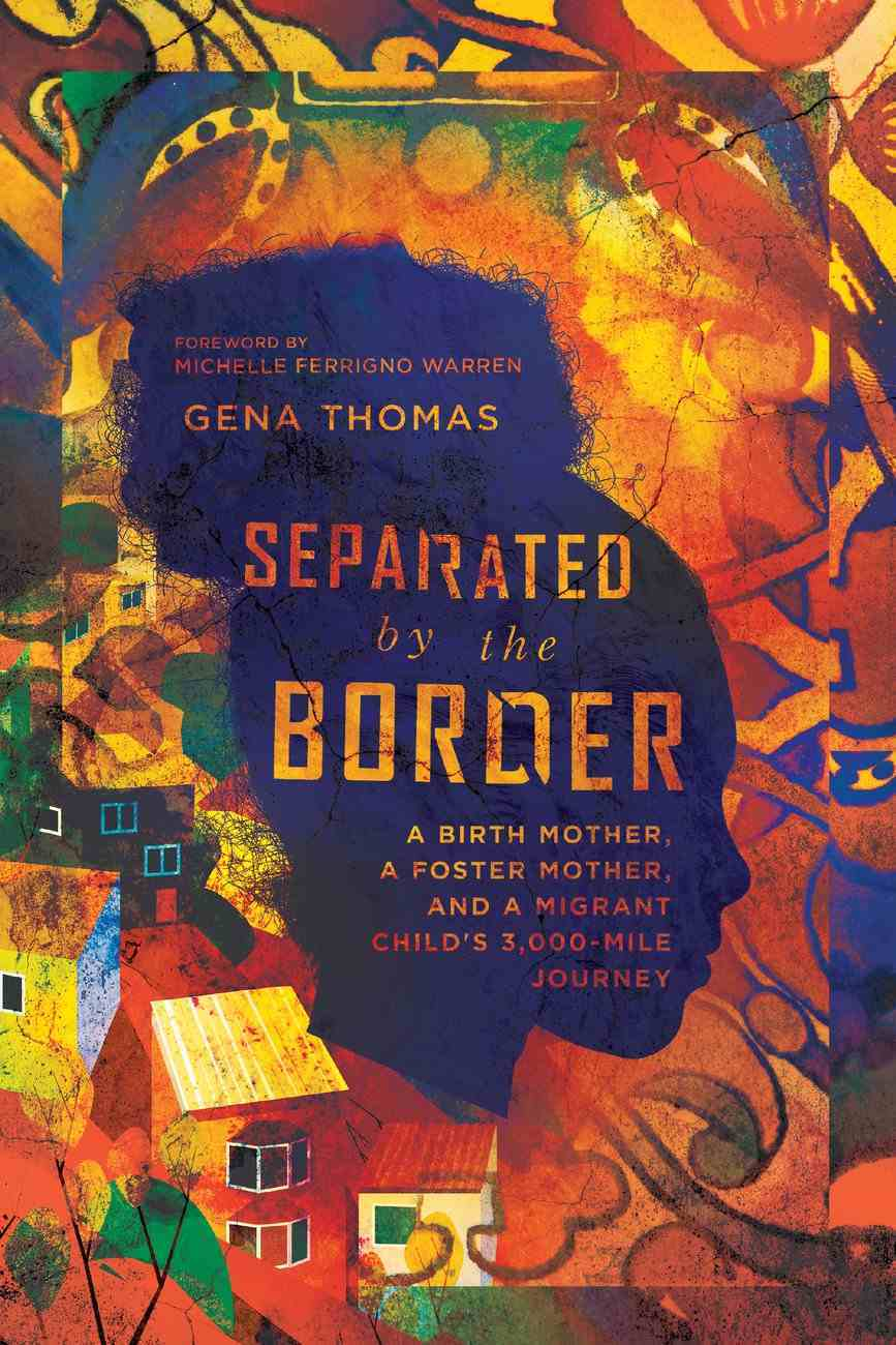 Separated By the Border: A Birth Mother, a Foster Mother, and a Migrant Child's 3,000-Mile Journey Paperback