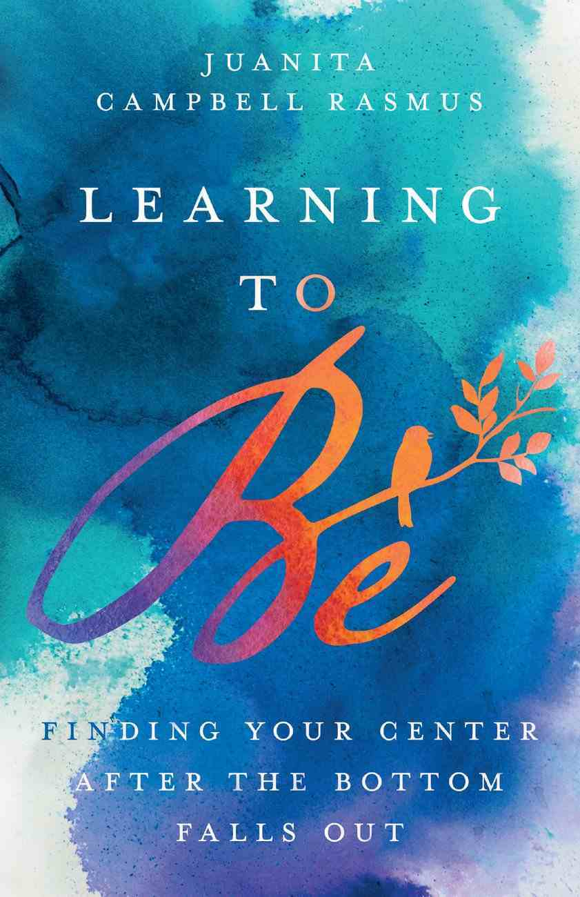 Learning to Be: Finding Your Center After the Bottom Falls Out Hardback
