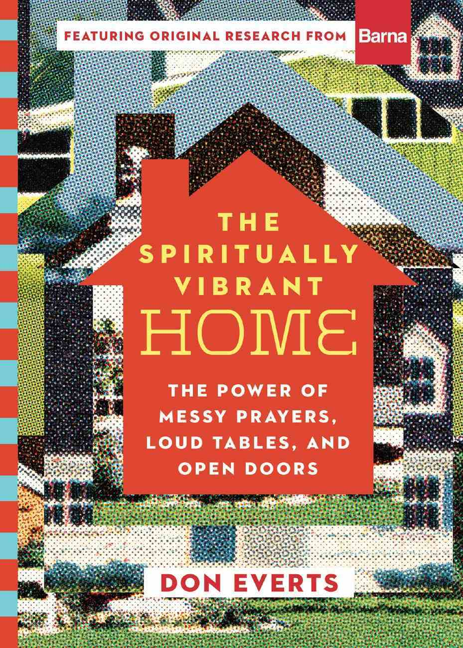 The Spiritually Vibrant Home: The Power of Messy Prayers, Loud Tables, and Open Doors Hardback