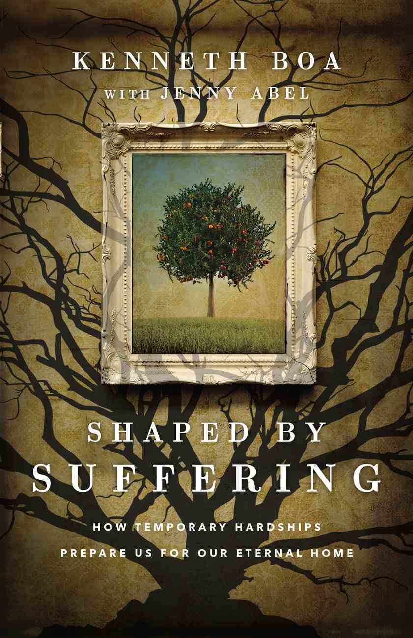 Shaped By Suffering: How Temporary Hardships Prepare Us For Our Eternal Home Paperback
