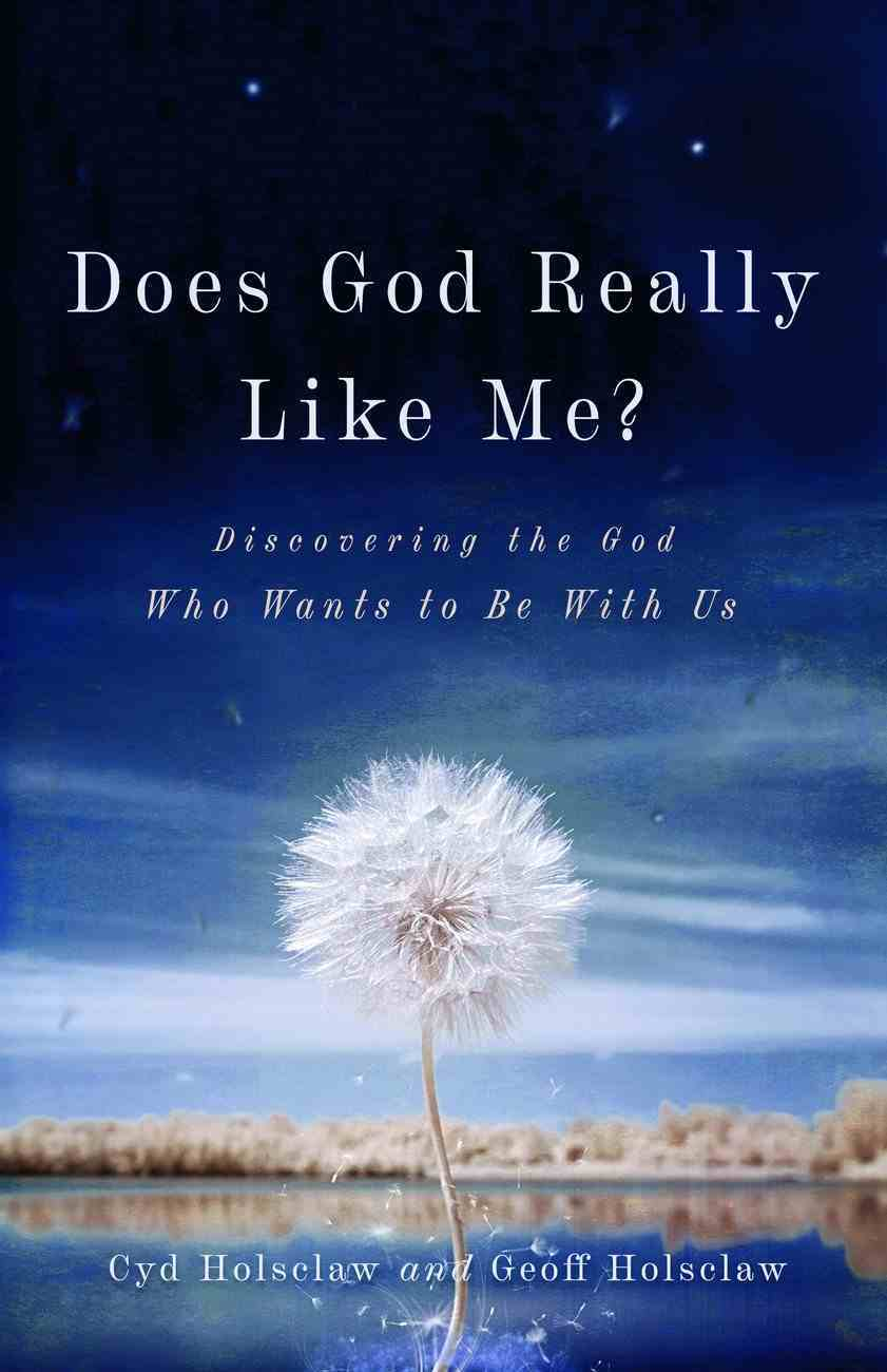 Does God Really Like Me?: Discovering the God Who Wants to Be With Us Paperback