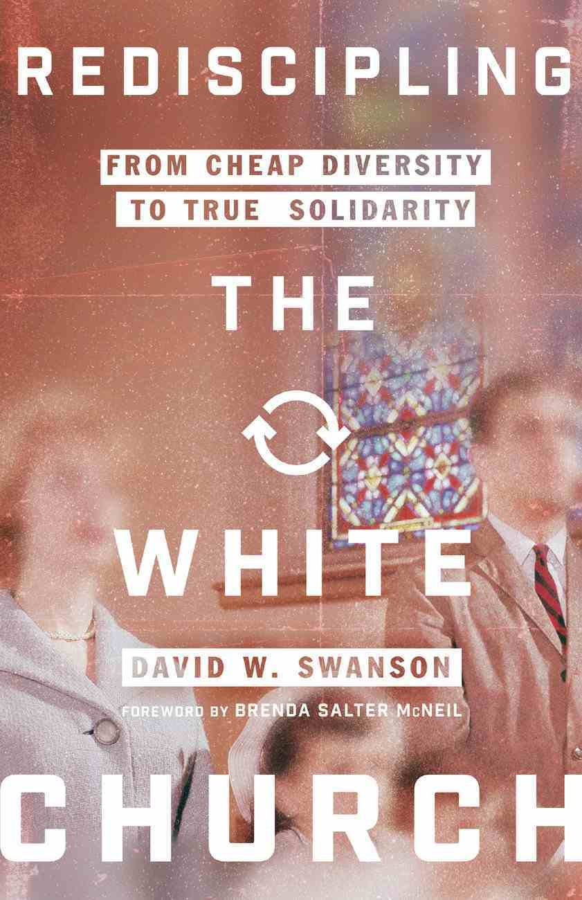 Rediscipling the White Church: From Cheap Diversity to True Solidarity Paperback