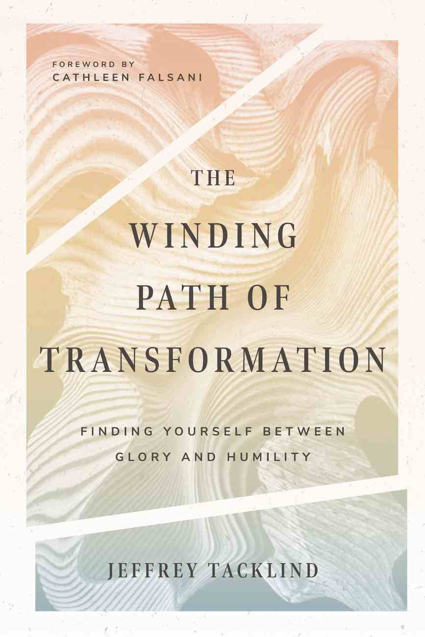 The Winding Path of Transformation: Finding Yourself Between Glory and Humility Paperback