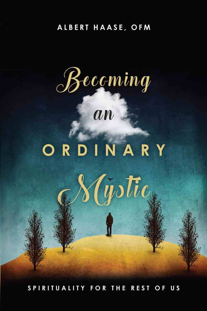 Becoming An Ordinary Mystic: Spirituality For the Rest of Us Paperback