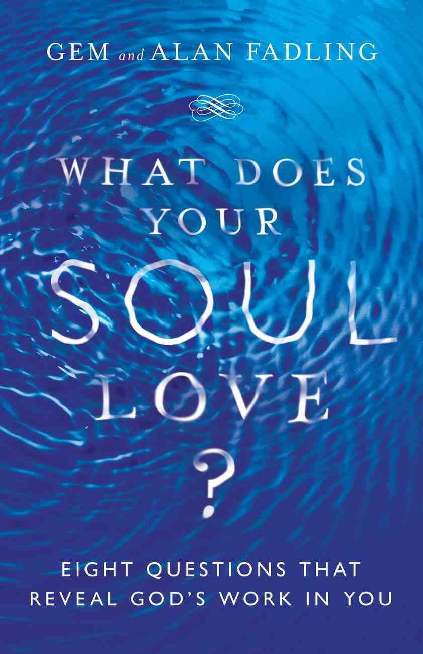 What Does Your Soul Love?: Eight Questions That Reveal God's Work in You Hardback