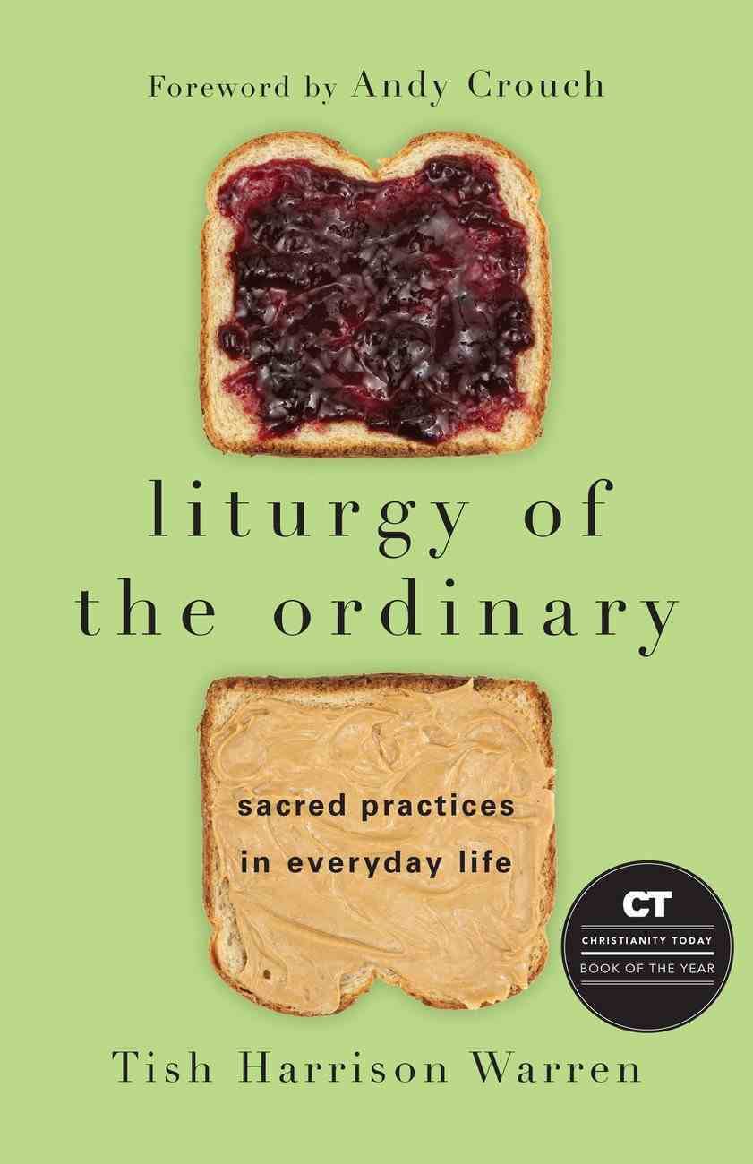 Liturgy of the Ordinary: Sacred Practices in Everyday Life Hardback
