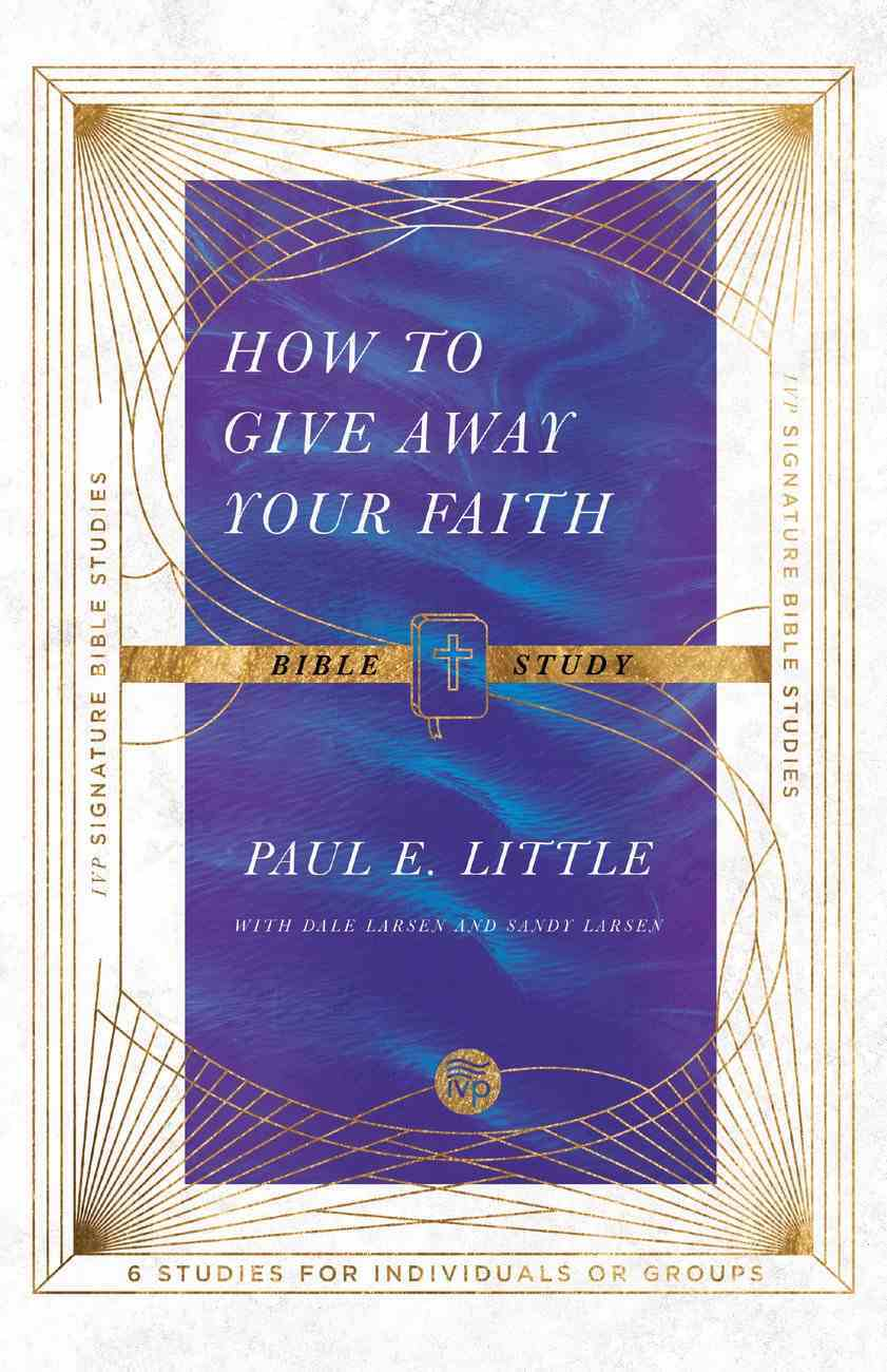 Ivpsc How to Give Away Your Faith (6 Sessions) (Bible Study Book) (Ivp Signature Collection) Paperback