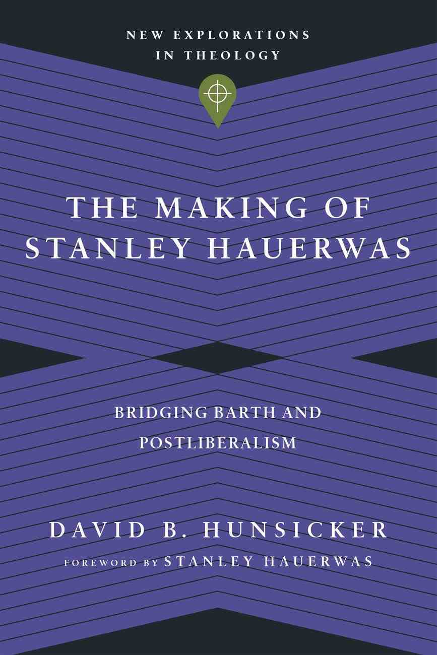 The Making of Stanley Hauerwas: Bridging Barth and Postliberalism Paperback