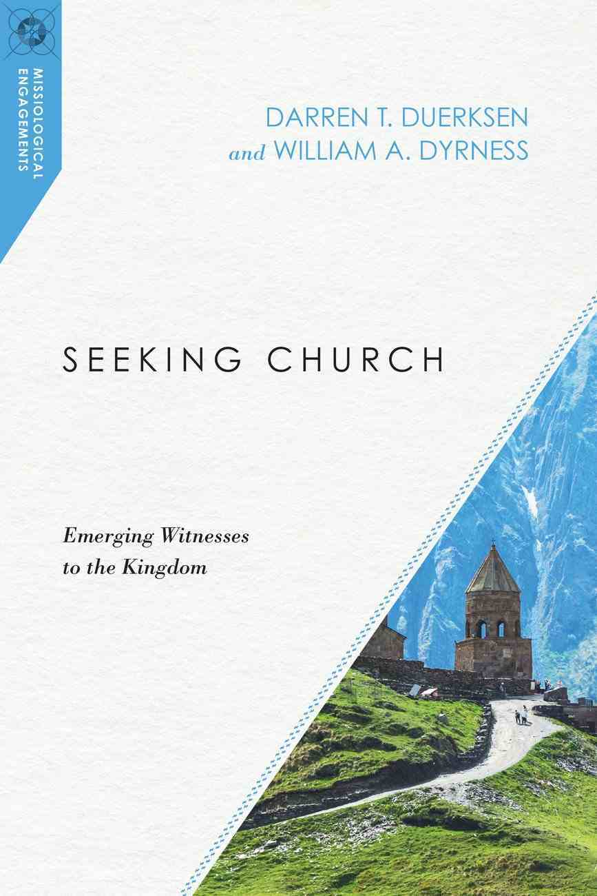 Seeking Church: Emerging Witnesses to the Kingdom (Missiological Engagements Series) Paperback