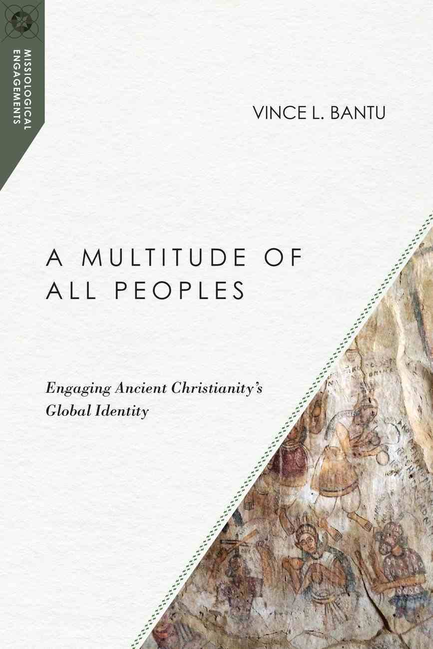 A Multitude of All Peoples: Engaging Ancient Christianity's Global Identity Paperback