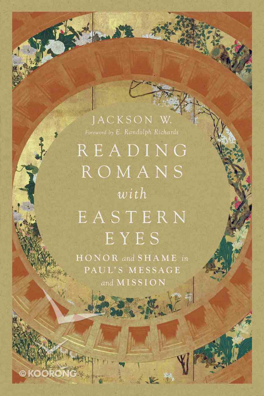 Reading Romans With Eastern Eyes: Honor and Shame in Paul's Message and Mission Paperback