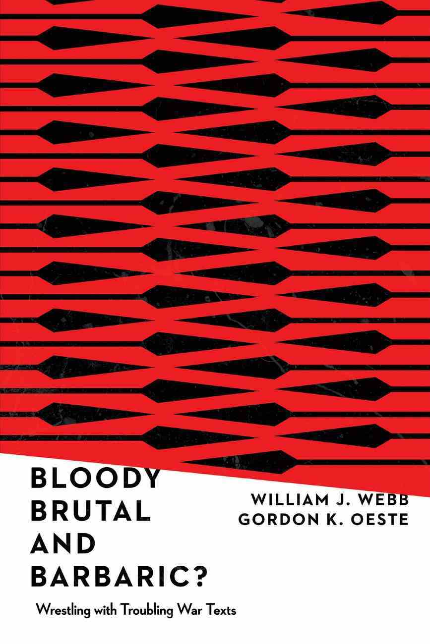Bloody, Brutal, and Barbaric?: Wrestling With Troubling War Texts Paperback