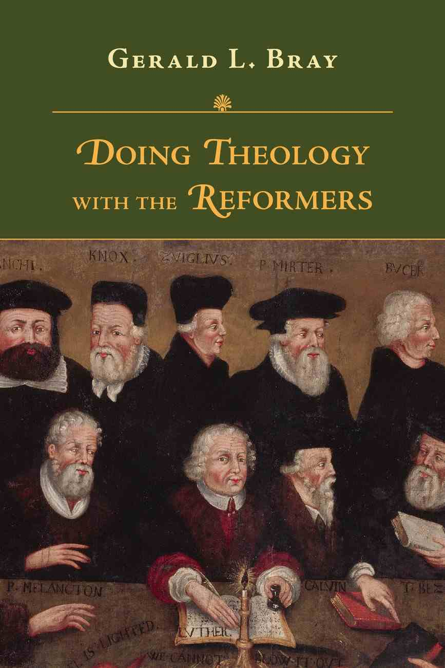 Doing Theology With the Reformers Paperback