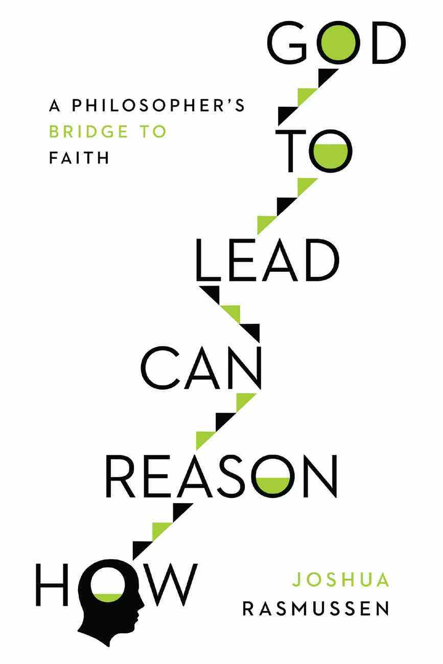How Reason Can Lead to God: A Philosopher's Bridge to Faith Paperback