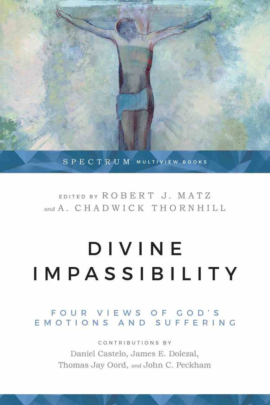 Divine Impassibility: Four Views of God's Emotions and Suffering (Spectrum Multiview Series) Paperback