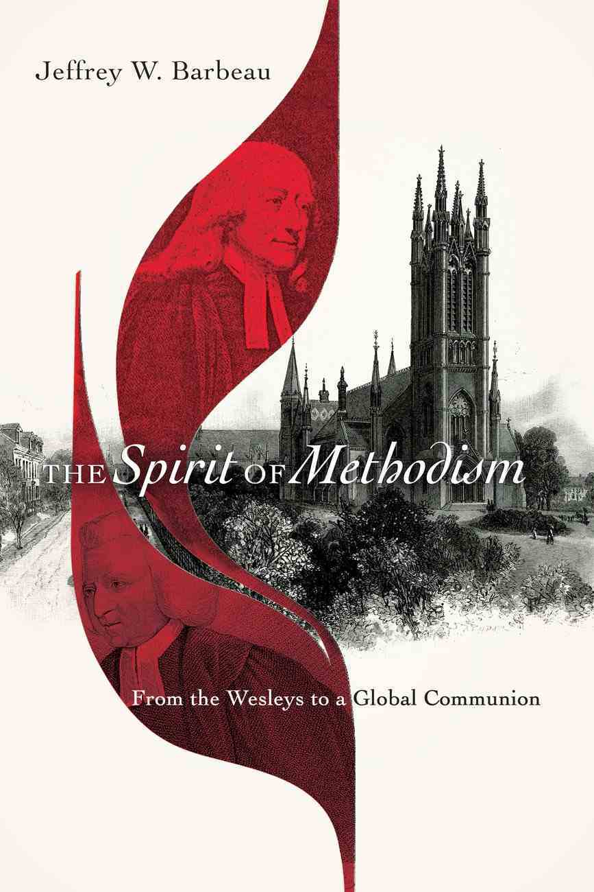 The Spirit of Methodism: From the Wesleys to a Global Communion Paperback