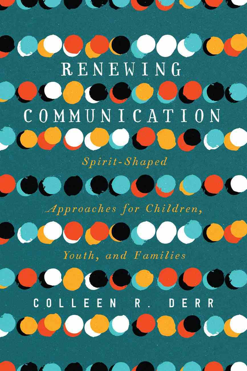 Renewing Communication: Spirit-Shaped Approaches For Children, Youth, and Families Paperback