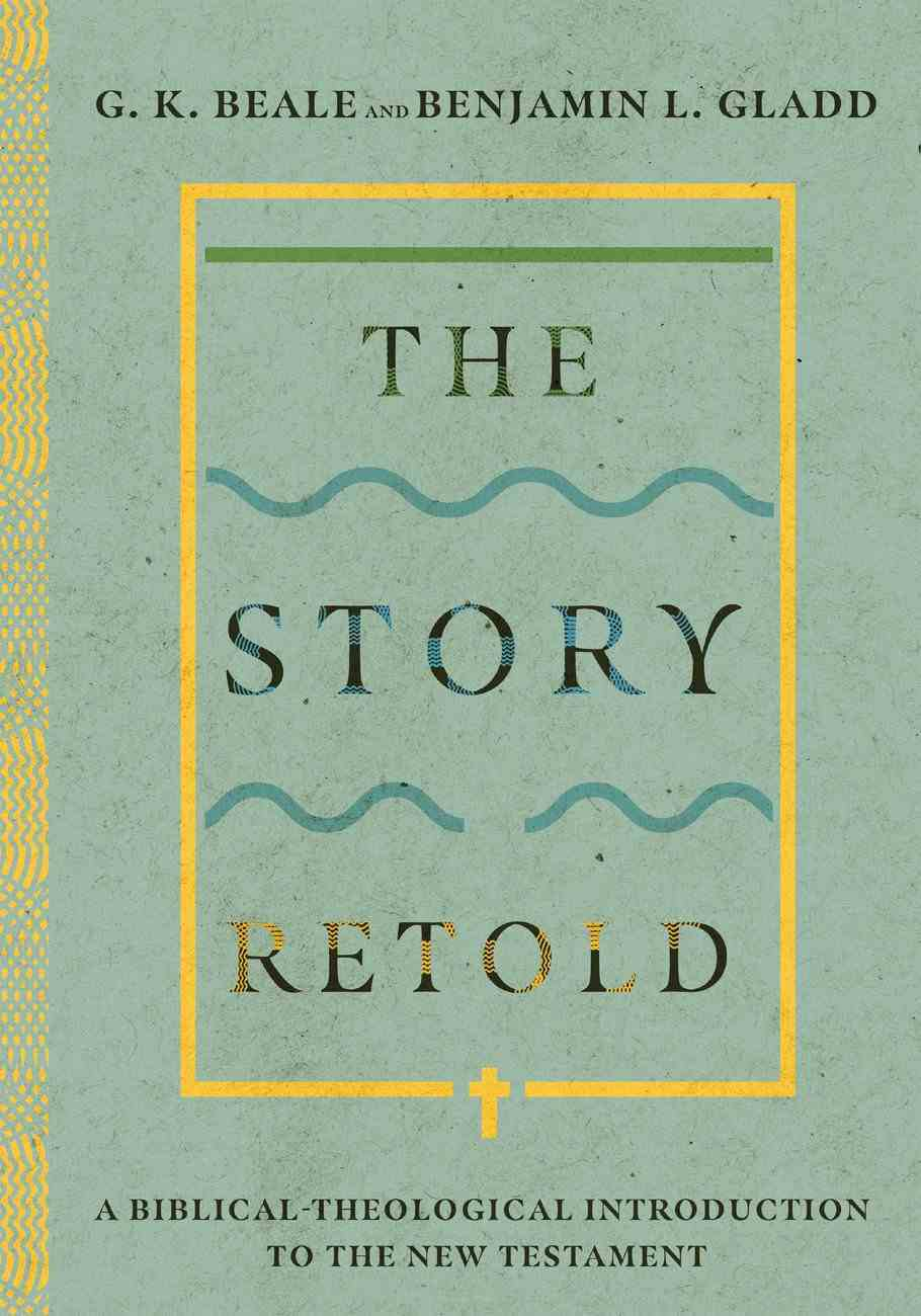 The Story Retold: A Biblical-Theological Introduction to the New Testament Hardback