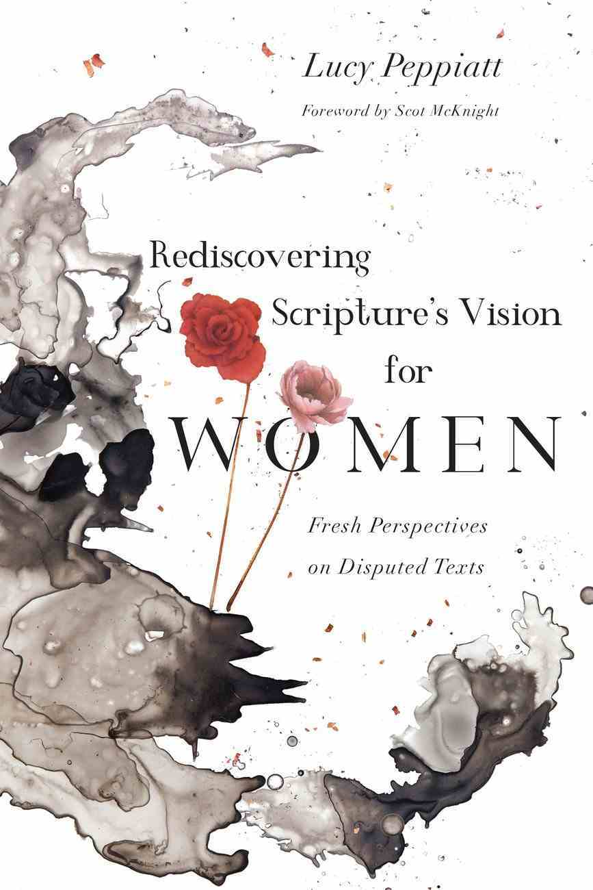 Rediscovering Scripture's Vision For Women: Fresh Perspectives on Disputed Texts Paperback