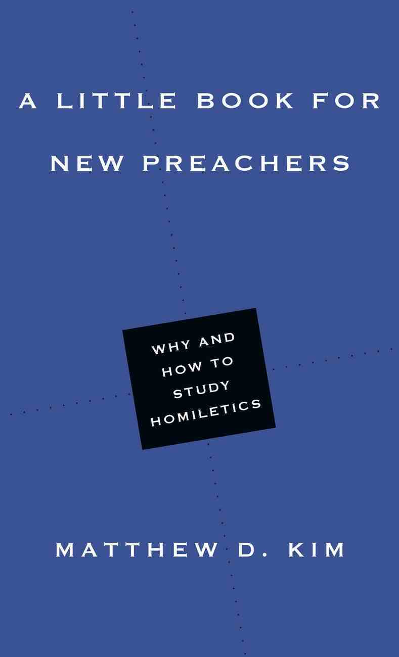 A Little Book For New Preachers: Why and How to Study Homiletics Paperback