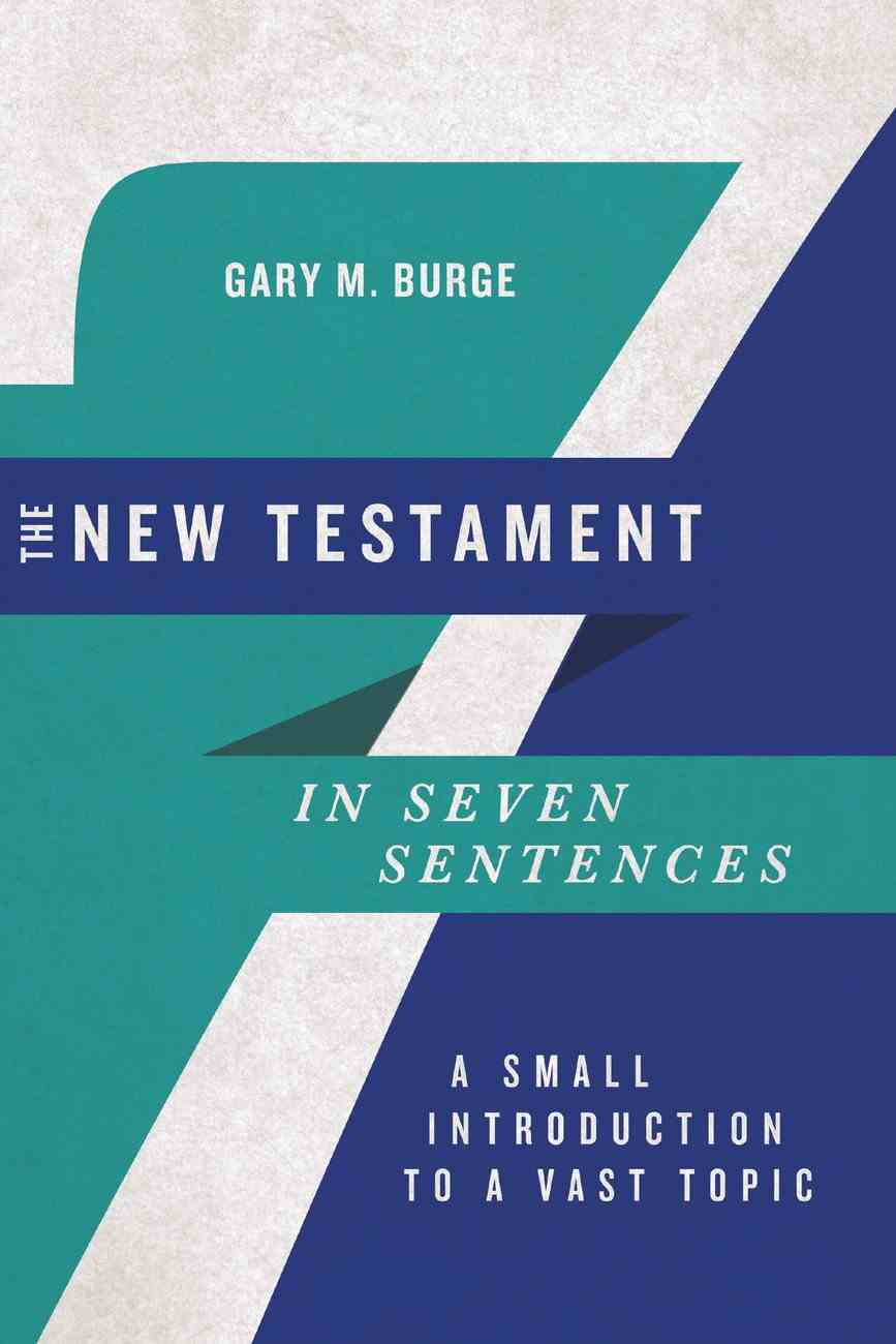 The New Testament in Seven Sentences: A Small Introduction to a Vast Topic Paperback