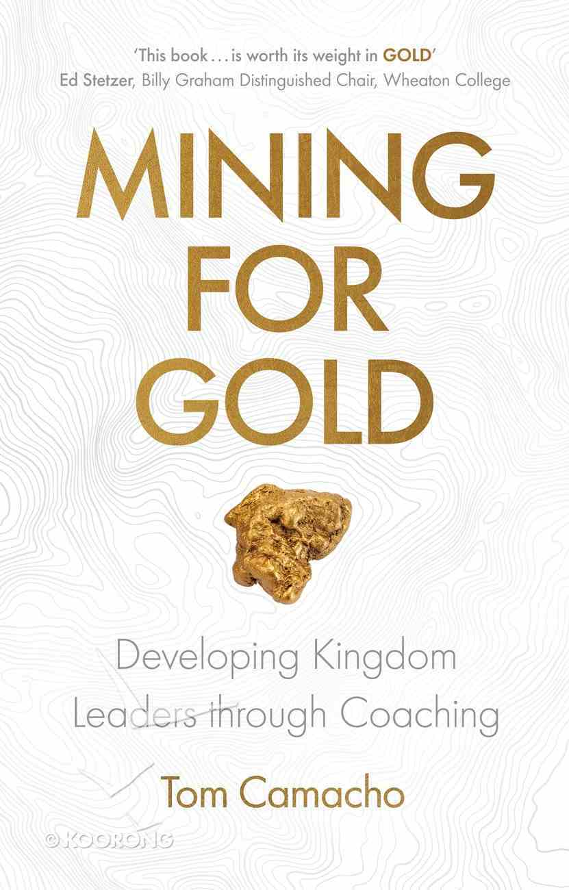 Mining For Gold: Developing Kingdom Leaders Through Coaching Paperback