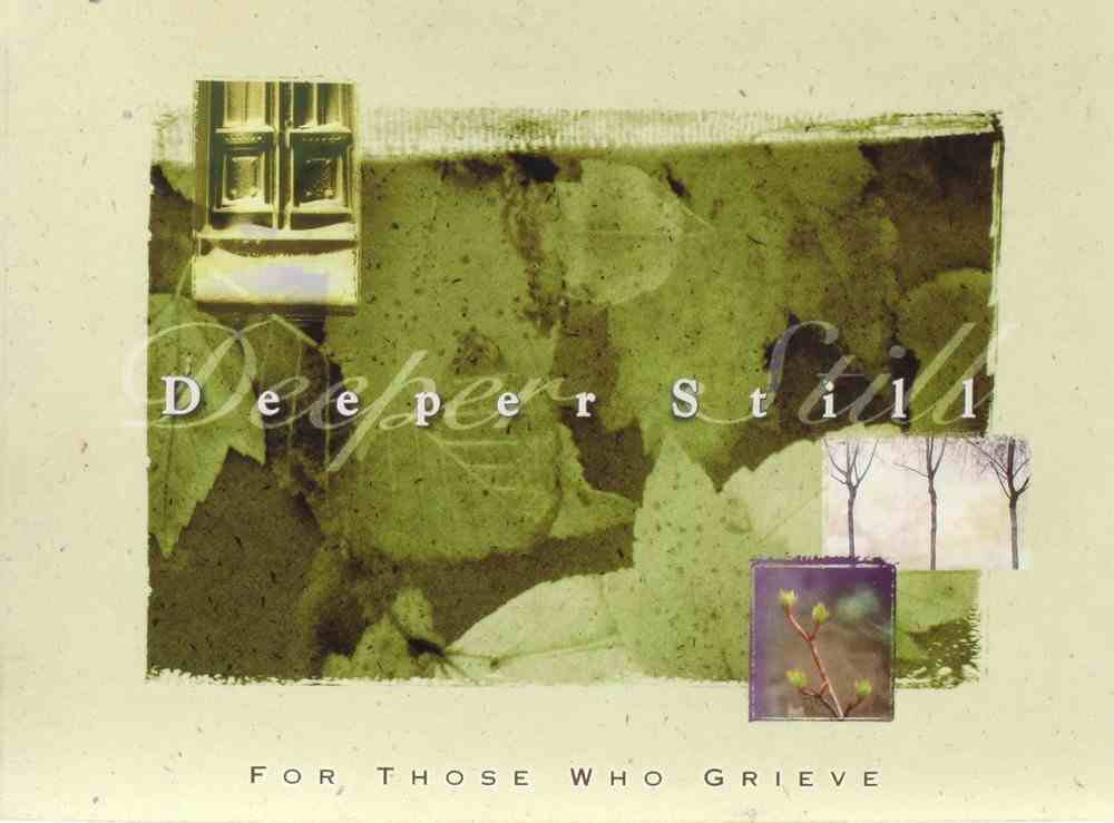 Deeper Still: For Those Who Grieve (Niv) Booklet