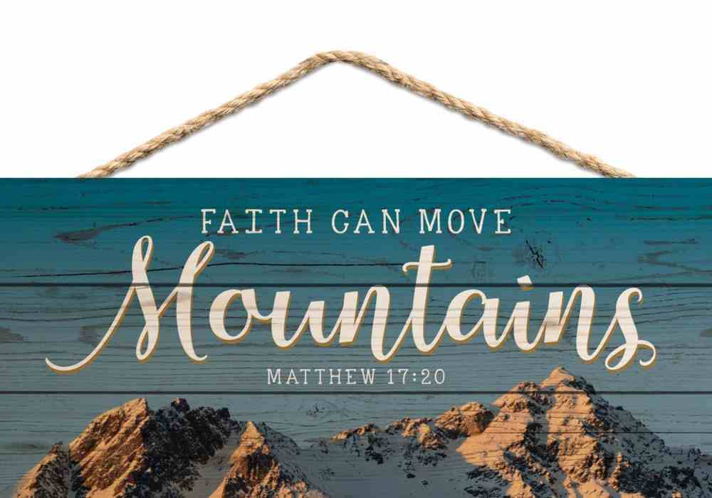 String Sign: Faith Can Move Mountains Pine, Blue Sky and Mountain Peaks (Matthew 17:20) Plaque
