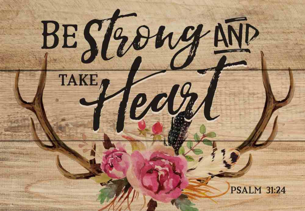 Tabletop Decor: Be Strong and Take Heart With Dowel Rod, Antlers/Floral (Psalm 31:24) Plaque