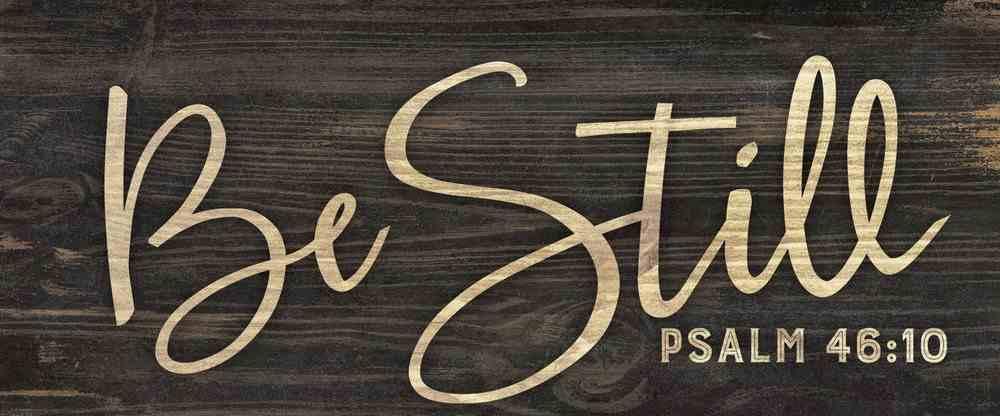Tabletop Decor: Be Still (Psalm 46:10) Plaque