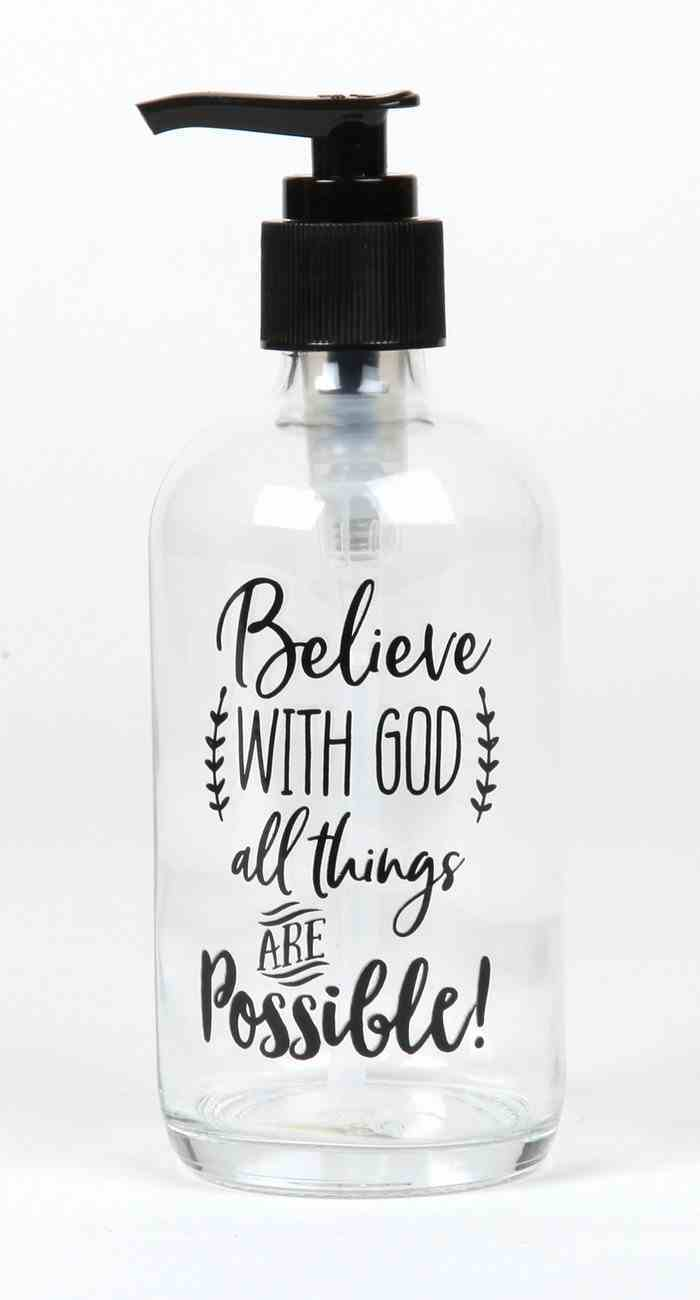 Clear Glass Soap Dispenser: Believe With God All Things Are Possible, Black Lid/Writing Homeware