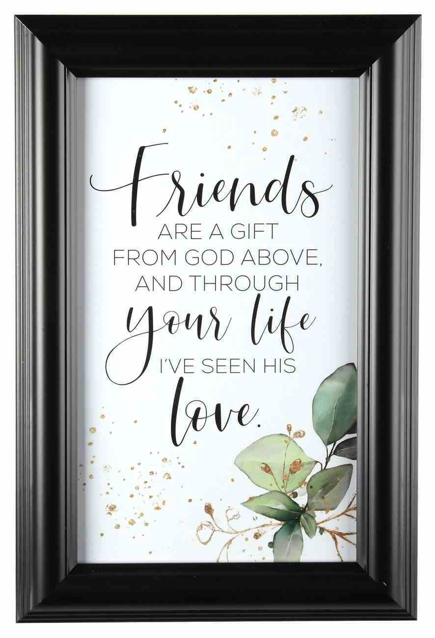 Heaven Sent Plaque: Friends Are a Gift From God Above... Plaque