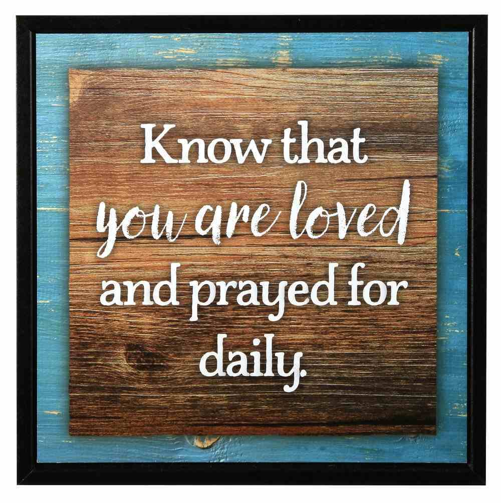 Simple Expressions Plaque: Know That You Are Loved and Prayed For Daily Plaque