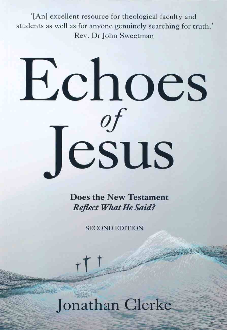 Echoes of Jesus: Does the New Testamant Reflect What He Said? (2nd Edition) Paperback