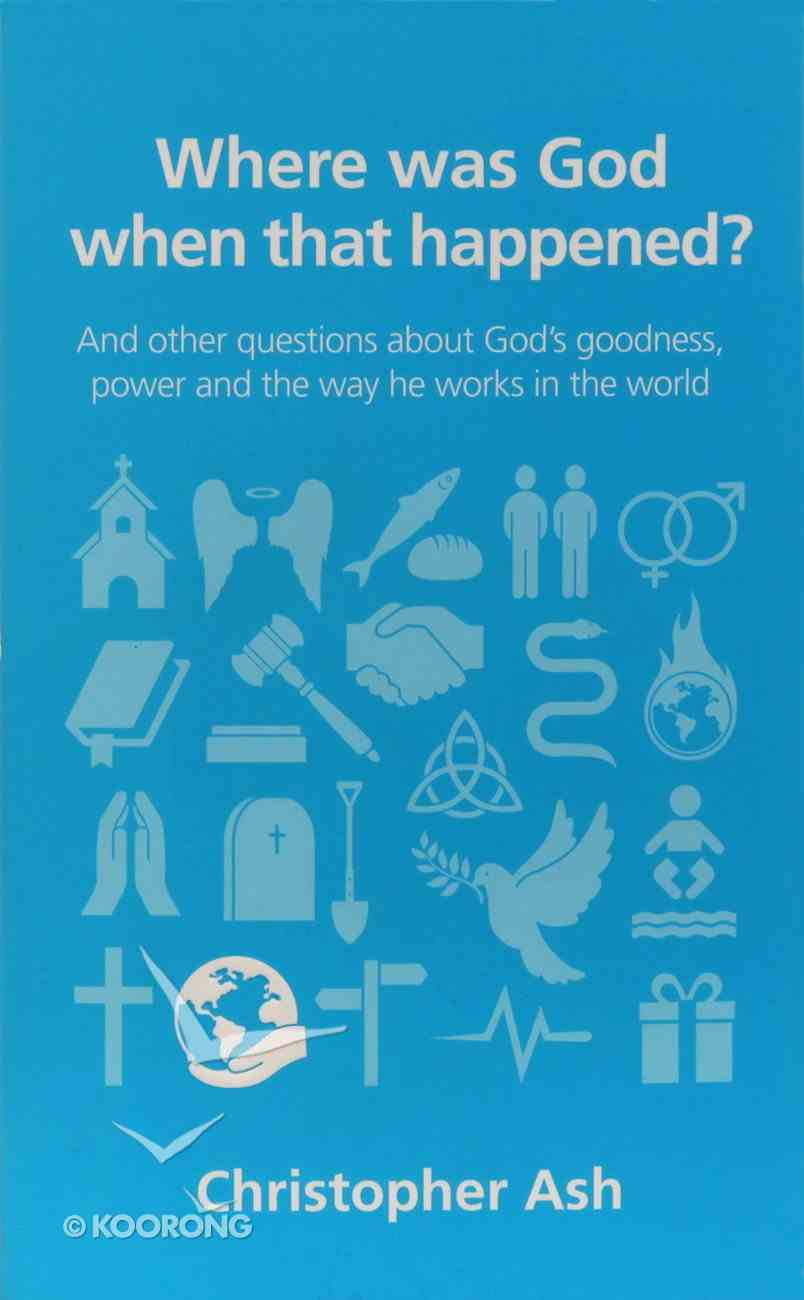 Where Was God When That Happened? (Questions Christian Ask Series) Paperback