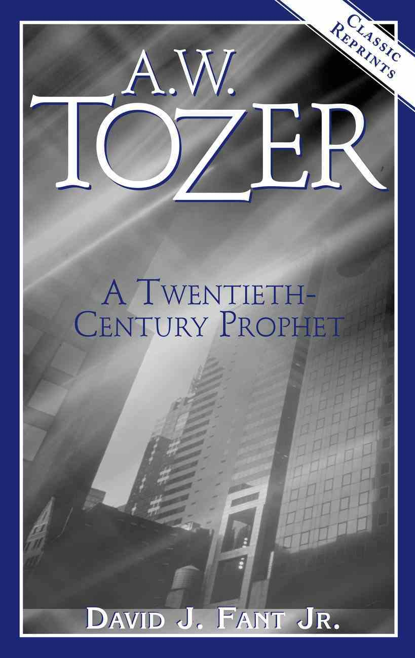 A.W Tozer: A Twentieth Century Prophet Paperback
