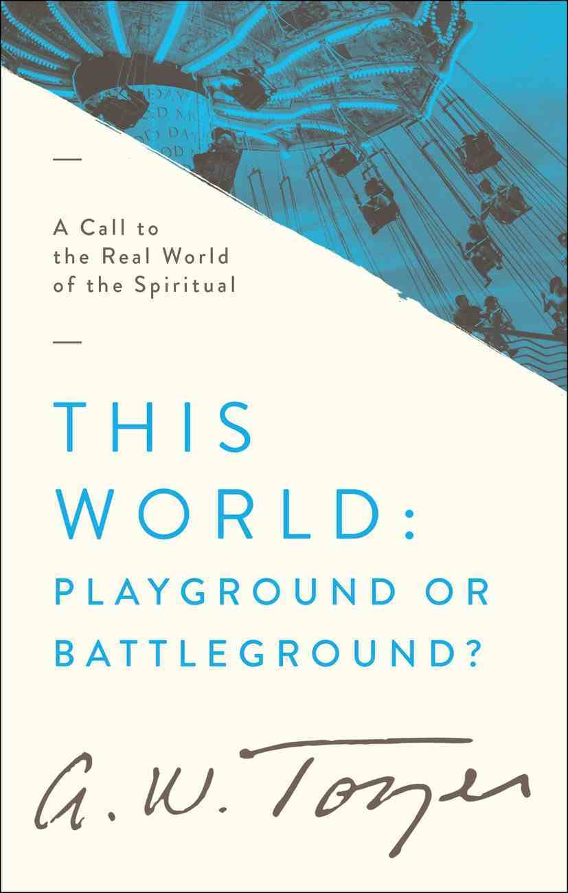 This World: Playground Or Battlefield?: A Call to the Real World of the Spiritual Paperback