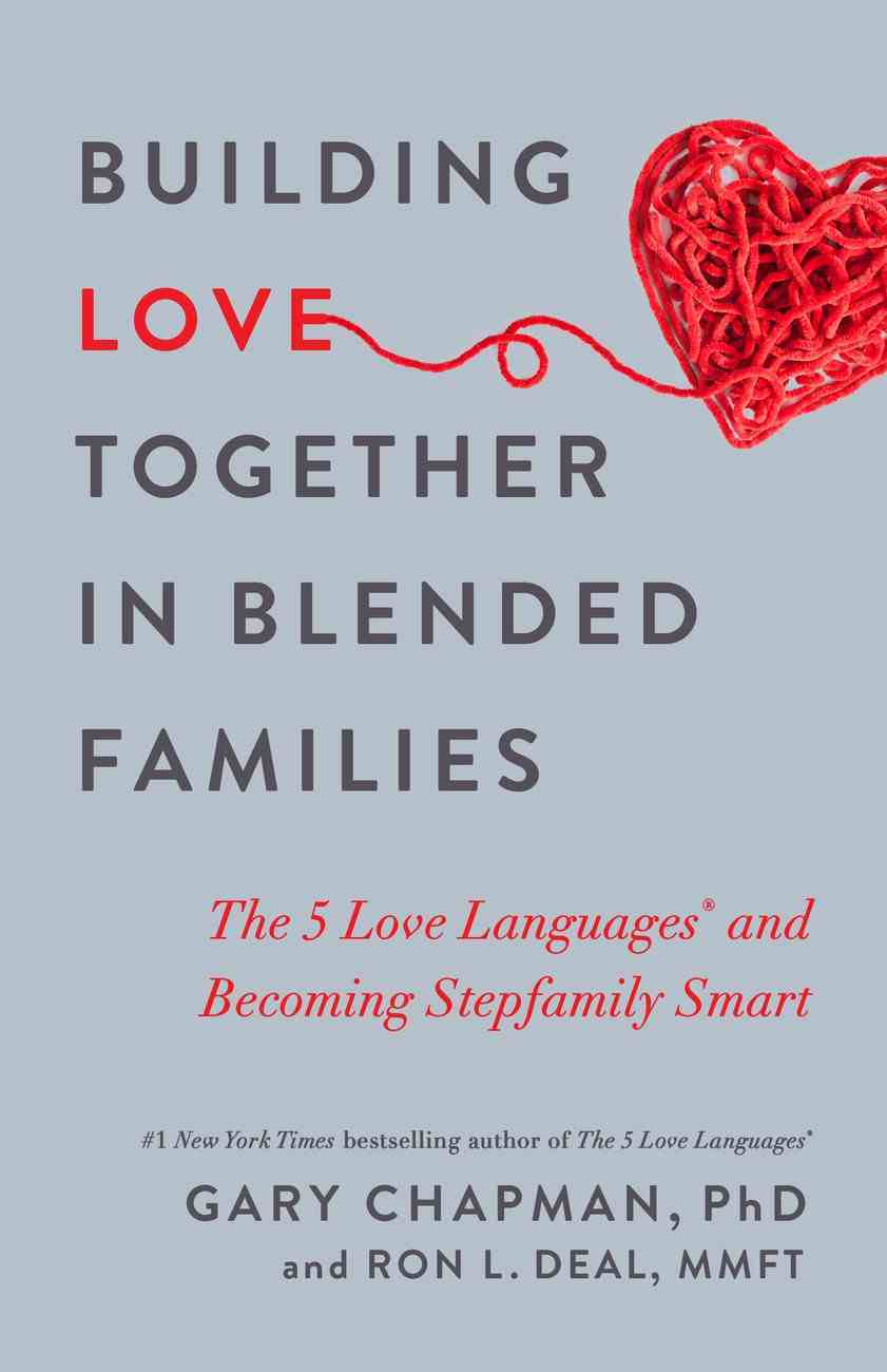 Building Love Together in Blended Families: The 5 Love Languages and Becoming Stepfamily Smart Paperback
