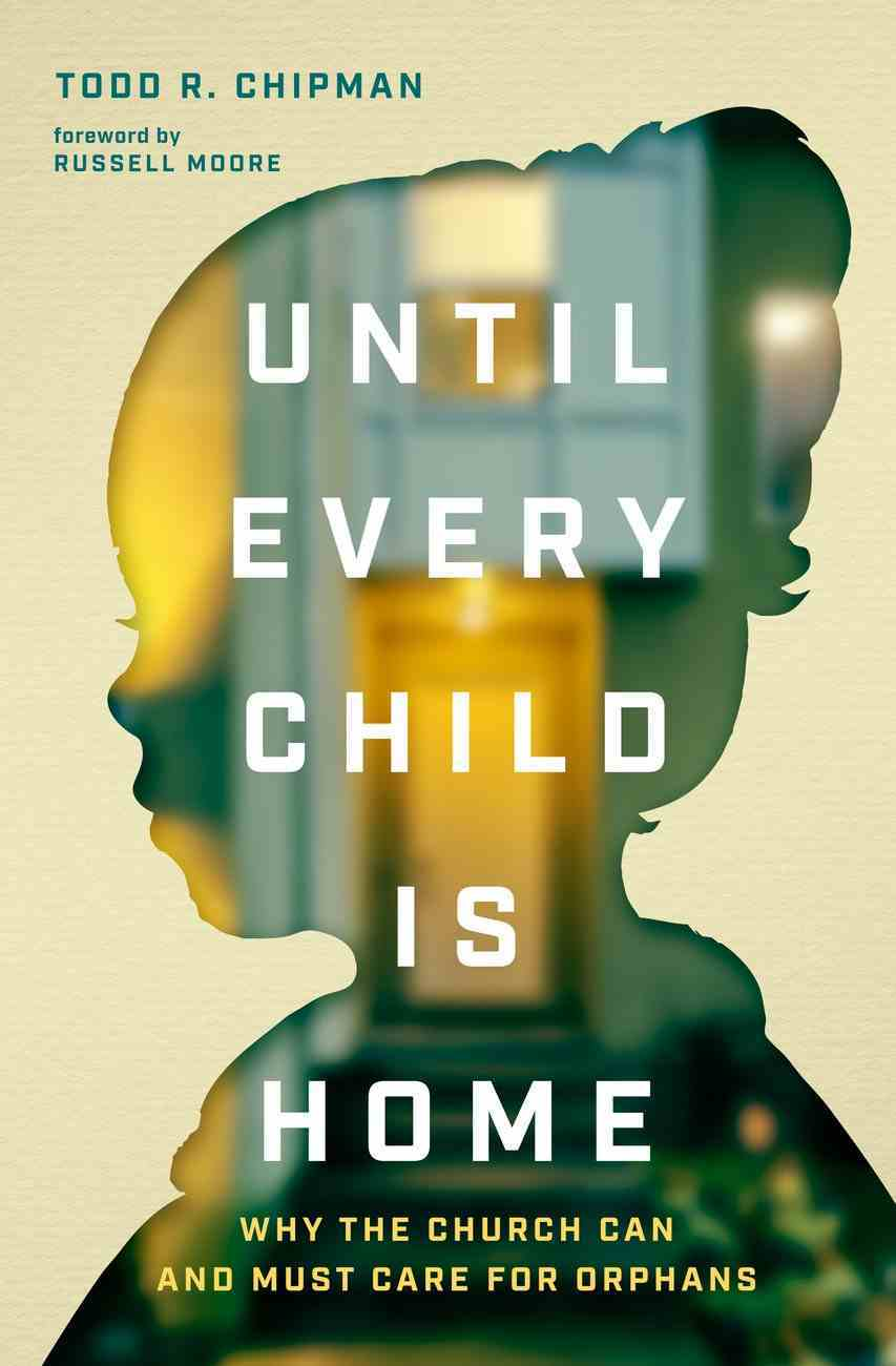 Until Every Child is Home: Why the Church Can and Must Care For Orphans Paperback