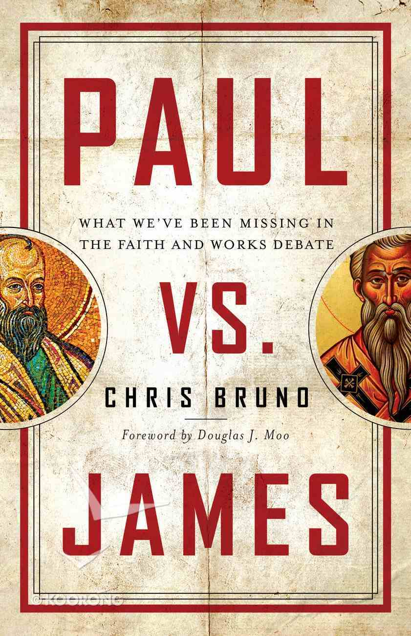 Paul Vs. James: What We've Been Missing in the Faith and Works Debate Paperback