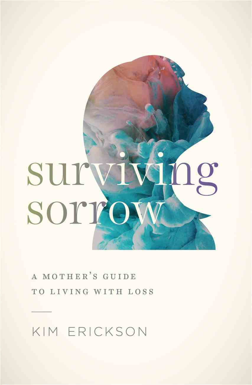 Surviving Sorrow: A Mother's Guide to Living With Loss Paperback