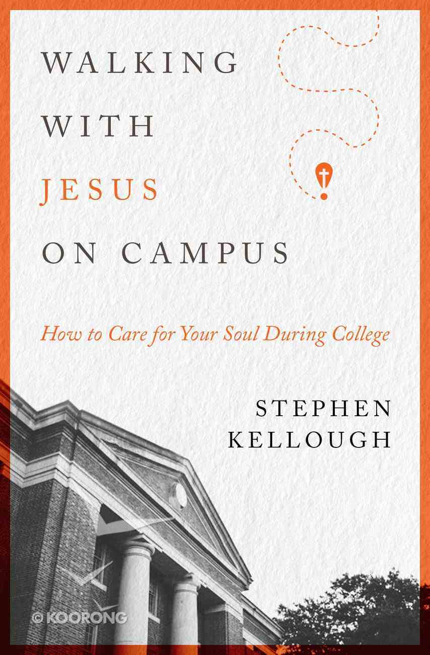 Walking With Jesus on Campus: How to Care For Your Soul During College Paperback