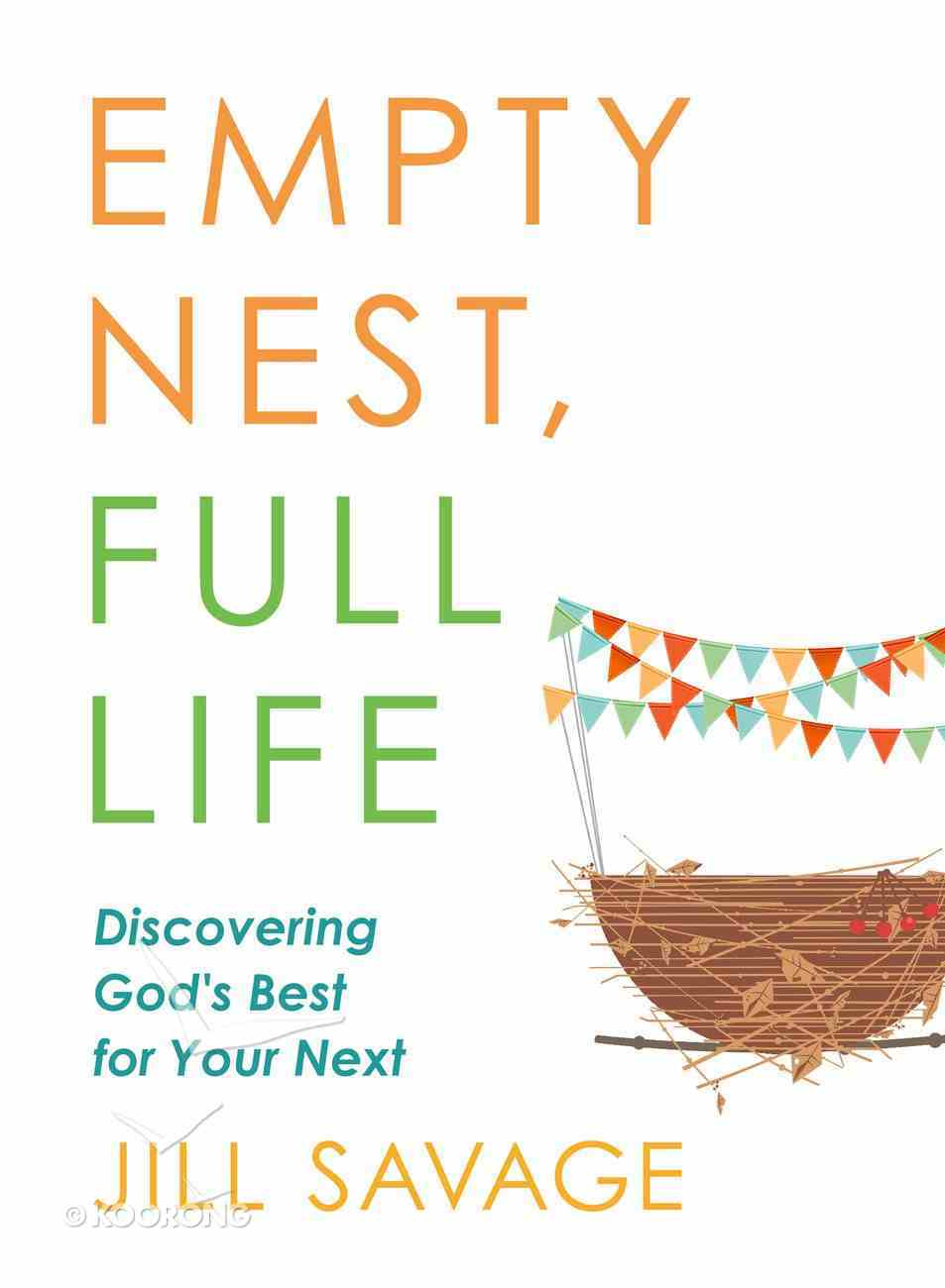 Empty Nest, Full Life: Discovering God's Best For Your Next Paperback