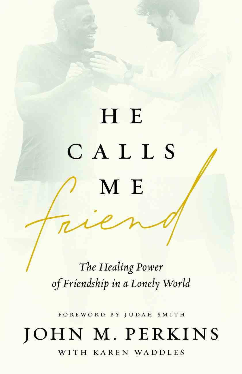 He Calls Me Friend: The Healing Power of Friendship in a Lonely World Paperback