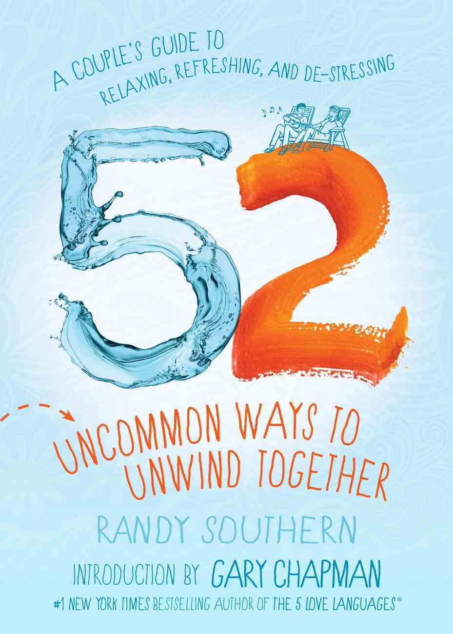 52 Uncommon Ways to Unwind Together: A Couple's Guide to Relaxing, Refreshing, and De-Stressing Paperback